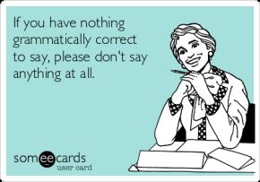 Upturned Noses: I am a GrammarSnob